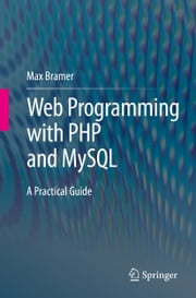 Web Programming with PHP and MySQL - A Practical Guide ebook by Max Bramer