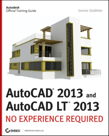 AutoCAD 2013 and AutoCAD LT 2013 - No Experience Required ebook by Donnie Gladfelter