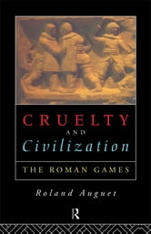 Cruelty and Civilization - The Roman Games ebook by Roland Auguet