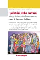I pubblici della cultura. Audience development, audience engagement - Audience development, audience engagement ebook by AA. VV., Francesco De Biase