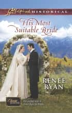 His Most Suitable Bride (Mills & Boon Love Inspired Historical) (Charity House, Book 8) ebook by Renee Ryan