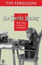 The Cheeky Monkey - Writing Narrative Comedy ebook by Tim Ferguson