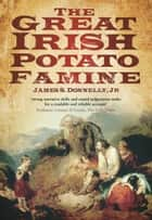 Great Irish Potato Famine 電子書籍 by James Donnelly