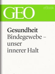 Gesundheit: Bindegewebe - unser innerer Halt (GEO eBook Single) ebook by GEO Magazin,GEO eBook,GEO