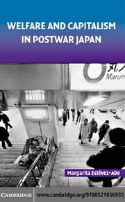 Welfare and Capitalism in Postwar Japan ebook by Estevez-Abe,Margarita