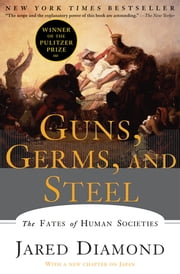 Guns, Germs, and Steel: The Fates of Human Societies ebook by Jared Diamond