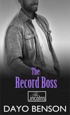 The Record Boss - The Lincolns, #4 ebook by Dayo Benson