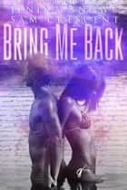 Bring Me Back ebook by Jenika Snow, Sam Crescent
