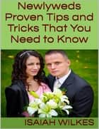 Newlyweds: Proven Tips and Tricks That You Need to Know ebook by Isaiah Wilkes