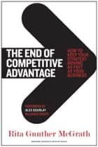 The End of Competitive Advantage ebook by Rita Gunther McGrath,Alex Gourlay