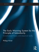 The Early Warning System for the Principle of Subsidiarity - Constitutional Theory and Empirical Reality ebook by Philipp Kiiver