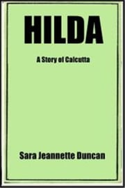 Hilda - A Story of Calcutta ebook by Sara Jeannette Duncan