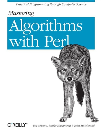 Mastering Algorithms with Perl - Practical Programming Through Computer Science ebook by Jarkko Hietaniemi,John Macdonald,Jon Orwant