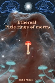 Ethereal Pixie Rings Of Mercy ebook by Rob J Meijer
