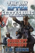 The Day After Gettysburg ebook by Robert Conroy, J. R. Dunn
