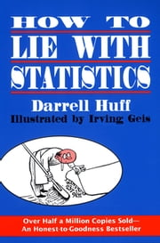 How to Lie with Statistics ebook by Darrell Huff, Irving Geis
