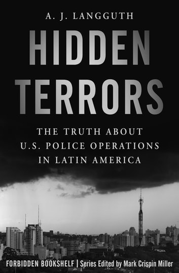Hidden Terrors - The Truth About U.S. Police Operations in Latin America ebook by A. J. Langguth