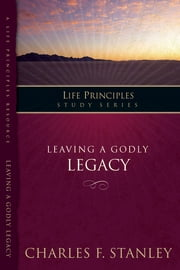 Leaving A Godly Legacy ebook by Charles Stanley