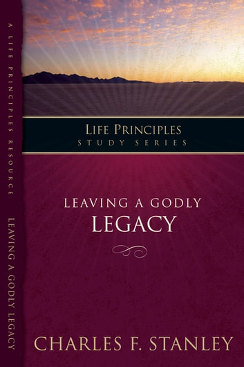 Leaving A Godly Legacy ebook by Charles F. Stanley (personal)