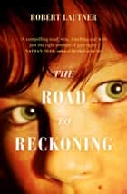 The Road to Reckoning ebook by Robert Lautner