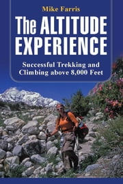Altitude Experience - Successful Trekking and Climbing Above 8,000 Feet ebook by Mike Farris