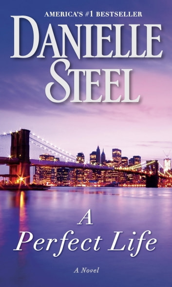 A Perfect Life - A Novel ebook by Danielle Steel
