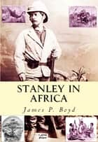 Stanley in Africa ebook by James P. Boyd