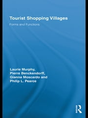 Tourist Shopping Villages - Forms and Functions ebook by Laurie Murphy,Pierre Benckendorff,Gianna Moscardo,Philip L. Pearce