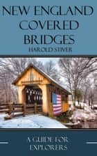 New England Covered Bridges ebook by Harold Stiver