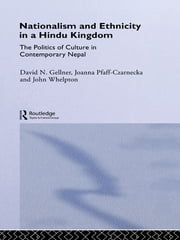 Nationalism and Ethnicity in a Hindu Kingdom - The Politics and Culture of Contemporary Nepal ebook by D. Gellner,J. Pfaff-Czarnecka,J. Whelpton