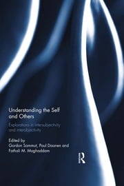 Understanding the Self and Others - Explorations in intersubjectivity and interobjectivity ebook by Gordon Sammut,Paul Daanen,Fathali M. Moghaddam