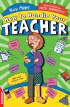 EDGE: How to Handle Your Teacher ebook by Roy Apps, Nick Sharratt