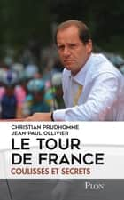 Le tour de France, coulisses et secrets ebook by Christian PRUDHOMME, Jean-Paul OLLIVIER