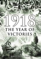 1918: The Year of Victories ebook by Martin Marix Evans