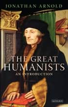 The Great Humanists - An Introduction ebook by Jonathan Arnold