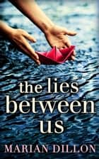 The Lies Between Us ebook by Marian Dillon