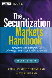 The Securitization Markets Handbook - Structures and Dynamics of Mortgage- and Asset-backed Securities ebook by Charles Austin Stone,Anne Zissu