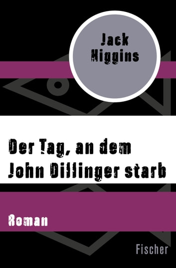 Der Tag, an dem John Dillinger starb - Roman ebook by Jack Higgins