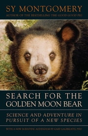 Search for the Golden Moon Bear - Science and Adventure in Pursuit of a New Species ebook by Sy Montgomery, Gary Galbreath, Ph.D.