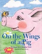 On the Wings of a Pig ebook by Claudia Noël