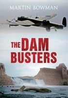 The Dam Busters ebook by Martin W. Bowman