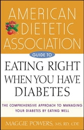 American Dietetic Association Guide to Eating Right When You Have Diabetes ebook by American Dietetic Association (ADA),Margaret A. Powers