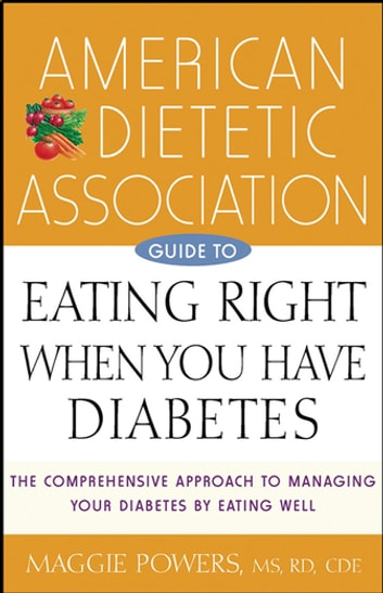 American Dietetic Association Guide to Eating Right When You Have Diabetes ebook by Maggie Powers, MS, RD, CDE