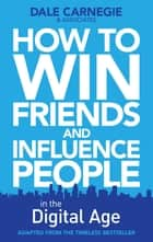 How to Win Friends and Influence People in the Digital Age ebook by Dale Carnegie Training