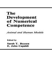 The Development of Numerical Competence - Animal and Human Models ebook by Sarah T. Boysen,E. John Capaldi,E. John Capaldi,Sarah T. Boysen,E. John Capaldi
