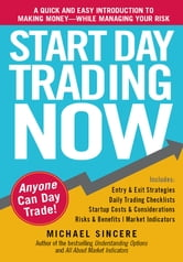 Start Day Trading Now: A Quick and Easy Introduction to Making Money While Managing Your Risk - A Quick and Easy Introduction to Making Money While Managing Your Risk ebook by Michael Sincere