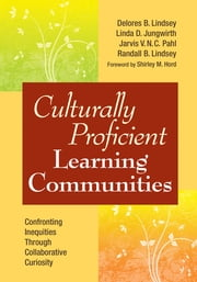 Culturally Proficient Learning Communities - Confronting Inequities Through Collaborative Curiosity ebook by Delores B. Lindsey,Linda D. Jungwirth,Jarvis V.N.C. Pahl,Randall B. Lindsey