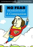 No Fear Shakespeare: A Companion (No Fear Shakespeare) ebook by SparkNotes