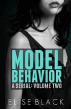 MODEL BEHAVIOR: Volume 2 ebook by Elise Black