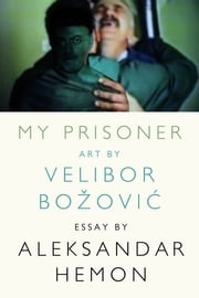 My Prisoner ebook by Aleksandar Hemon,Velibor Bozovic